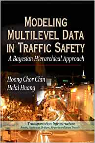 Modeling Multilevel Data In Traffic Safety A Bayesian Hierarchical Approach Transportation InfrastructureRoads