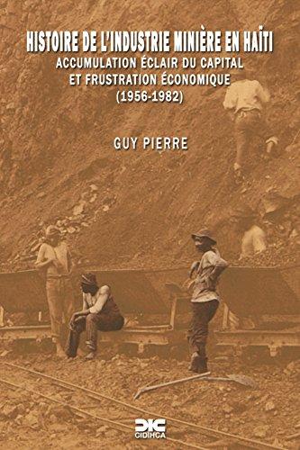 Histoire de l'industrie minière en Haïti: Accumulation éclair du capital et frustration économique (French Edition)