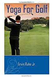 Yoga For Golf: 13 Yoga Poses In 3 to 6 Minutes For Golf