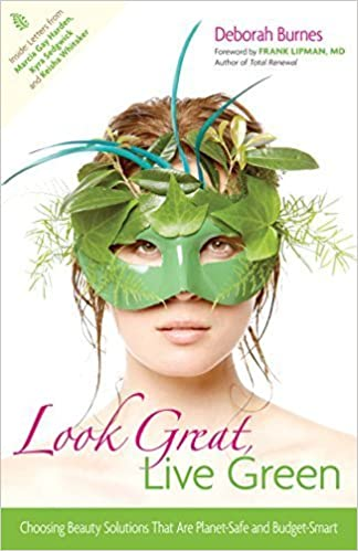 Look Great, Live Green: Choosing Bodycare Products that Are Safe for You, Safe for the Planet by Deborah Burnes (2009-10-13)