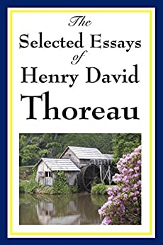 the essays of henry d thoreau Henry david thoreau and john muir  the essays are significant not only for  their wilderness impressions but for thoreau's deliberations on.