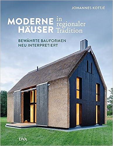 Moderne Häuser In Regionaler Tradition: Bewährte Bauformen Neu  Interpretiert: Amazon.de: Johannes Kottjé: Bücher