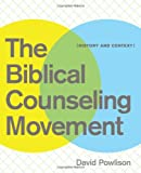 The Biblical Counseling Movement, David/Arthur Powlison, 1935273132