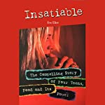 Insatiable: The Compelling Story of Four Teens, Food and Its Power | Eve Eliot