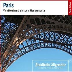 Paris. Vom Montmarte bis zum Montparnasse (F.A.Z.-Dossier)