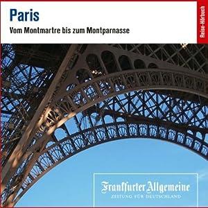 Paris. Vom Montmarte bis zum Montparnasse (F.A.Z.-Dossier) Hörbuch