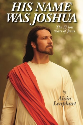 His Name Was Joshua: The 17 Lost Years of Jesus pdf