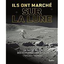 Ils ont marché sur la Lune Le récit inédit des explorations
