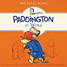 Paddington at Work Audiobook by Michael Bond Narrated by Hugh Bonneville