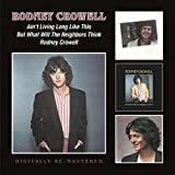 Ain't Living Long Like This / But What Will The Neighbors Think By Rodney Crowell (2015-06-22)