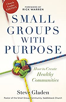 Small Groups with Purpose: How to Create Healthy Communities by [Gladen, Steve]