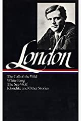 Jack London : Novels and Stories : Call of the Wild / White Fang / The Sea-Wolf / Klondike and Other Stories (Library of America) Hardcover