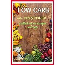 Low Carb für Einsteiger: Low carb Kochbuch mit 30 Tage Plan und 66 low Carb Rezepte zum abnehmen - abnehmen ohne Sport, schnell abnehmen und gesund abnehmen, ... Fett verlieren, carb (German Edition)