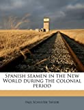 Spanish Seamen in the New World During the Colonial Period, Paul Schuster Taylor, 1177001063