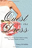 Quest for the Dress: Finding Your Dream Wedding Gown without Losing Your Sanity, Friends or Groom by Nancy Di Fabbio (2011-04-05)
