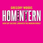 Homintern: How Gay Culture Liberated the Modern World | Gregory Woods