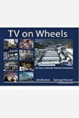 TV on Wheels: The Story of Remote Television Production, 2nd Edition Hardcover