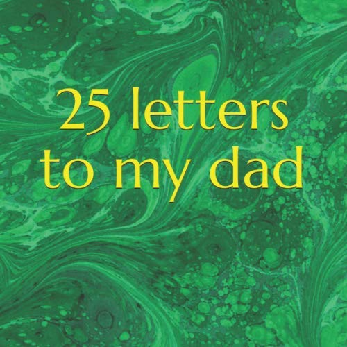 25 letters to my dad: Blank lined notebook for heartfelt letters to dad: Perfect gift for father's day, birthday, Christmas, New Year's etc. (Wedding Anniversary Verses For Mum And Dad)