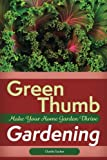 Green Thumb Gardening: Make Your Home Garden Thrive
