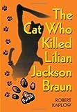The Cat Who Killed Lilian Jackson Braun, Robert Kaplow, 159777541X
