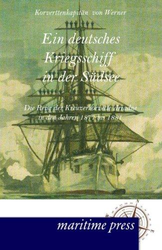 Ein Deutsches Kriegsschiff In Der Suedsee: Die Reise Der Kreuzerkorvette Ariadne In Den Jahren 1877 Bis 1881 (German Edition)