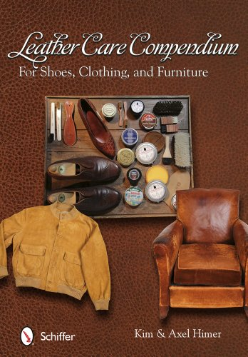 Leather Care Compendium: For Shoes, Clothing, and Furniture by Schiffer Publishing, Ltd.