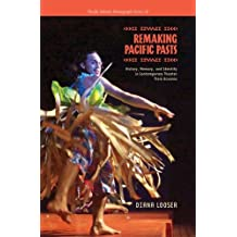 Remaking Pacific Pasts:History, Memory, & Identity In Contemporary Theater From Oceania