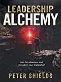 Leadership Alchemy: Join the Adventure and Transform Your Leadership!