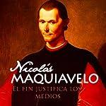 Nicolás Maquiavelo [Spanish Edition]: El fin justifica los medios [The End Justifies the Means] |  Online Studio Productions