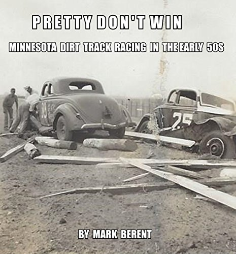 Pretty Don't Win: A Very Short Story of Minnesota Dirt Track Racing in the (1950s Sports Cars)