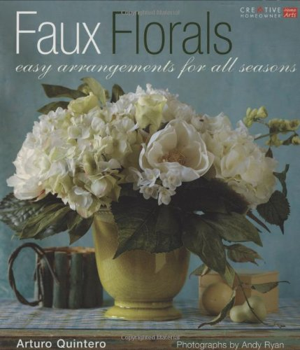 Art Floral Arrangements - Faux Florals: Arrangements for All Seasons (Creative Home Arts Library) (English and English Edition)