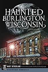 Haunted Burlington Wisconsin by Mary Sutherland