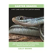 Garter Snakes: Garter Snakes General Info, Purchasing, Care, Cost, Keeping, Health, Supplies, Food, Breeding and More Included! A Pet Care Guide for Garter Snakes