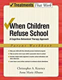 When Children Refuse School: A Cognitive-Behavioral Therapy Approach Parent Workbook (Treatments That Work)
