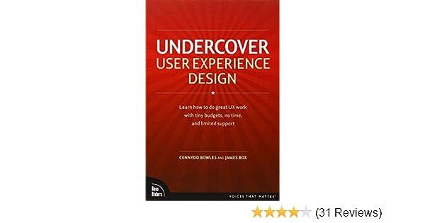 Undercover User Experience Design Voices That Matter Bowles Cennydd Box James 9780321719904 Amazon Com Books