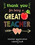 img - for Thank You For Being A Great Teacher: Teacher Appreciation Coloring Book; Teacher Gift for Women, Teacher Retirement, End of Year or Holiday Break Appreciation Gift book / textbook / text book