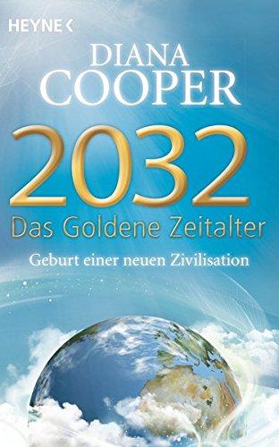 2032 - Das Goldene Zeitalter: Geburt einer neuen Zivilisation Taschenbuch – 8. Dezember 2014 Diana Cooper Manfred Miethe Heyne Verlag 3453702700