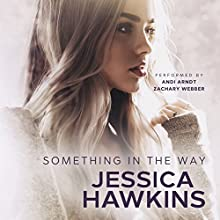 Something in the Way: Something in the Way Series, Volume 1 Audiobook by Jessica Hawkins Narrated by Zachary Webber, Andi Arndt