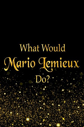 What Would Mario Lemieux Do?: Black and Gold Mario Lemieux Notebook