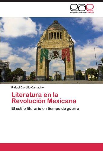 Literatura en la Revolución Mexicana: El estilo literario en tiempo de guerra (Spanish Edition)