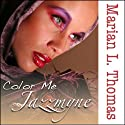 Color Me Jazzmyne Audiobook by Marian L. Thomas Narrated by Lucinda Gainey