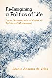 Re-Imagining a Politics of Life : From Governance of Order to Politics of Movement, Ansems de Vries, Leonie, 1783481005