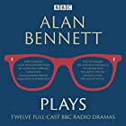Alan Bennett: Plays: BBC Radio Dramatisations Radio/TV von Alan Bennett Gesprochen von: John Gielgud, Maggie Smith, Patricia Routledge
