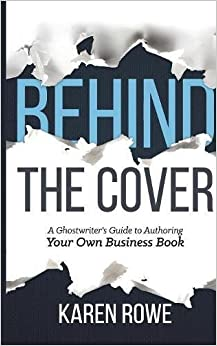 Book Behind the Cover: A Ghostwriter's Guide to Authoring Your Own Business Book