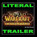 Literal World of Warcraft Cataclysm Cinematic Trailer