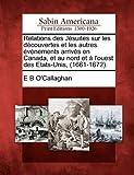 Relations des Jésuites Sur les découvertes et les Autres Événements Arrivés en Canada, et Au Nord et À l'Ouest des Etats-Unis, ., E. B. O'Callaghan, 1275648193