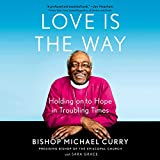 Love Is the Way: Holding on to Hope in Troubling