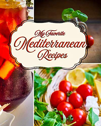 My Favorite Mediterranean Recipes: My Wonderful Collection from the Sunny Med by Yum Treats Press