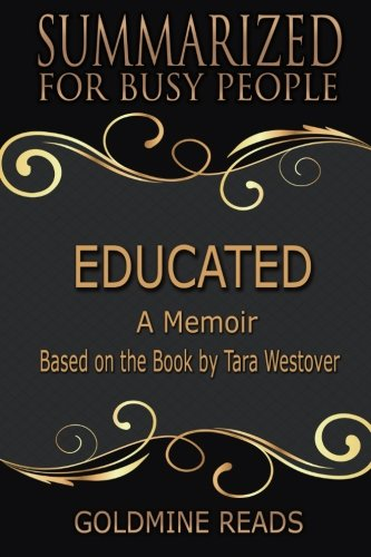 Summary: Educated - Summarized for Busy People: A Memoir: Based on the Book by Tara Westover