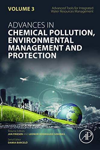 - Advanced Tools for Integrated Water Resources Management (Advances in Chemical Pollution, Environmental Management and Protection Book 3)